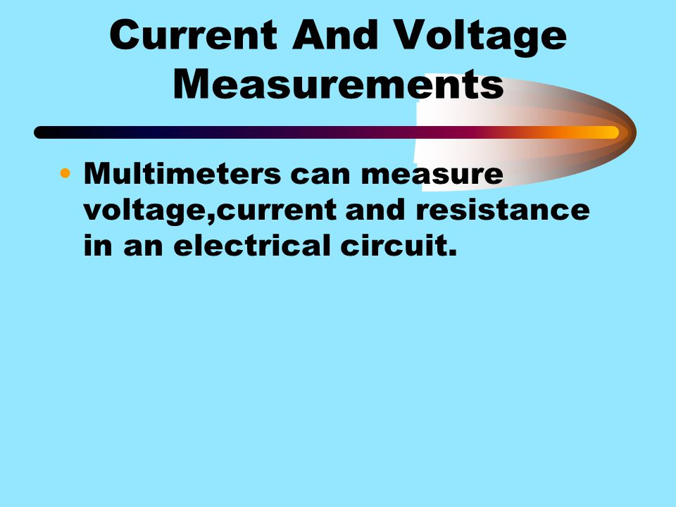 Current And Voltage Measurements