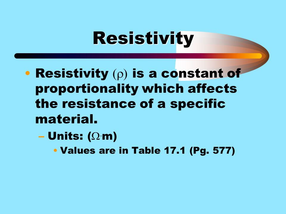Resistivity Resistivity (r) is a constant of proportionality which affects the resistance of a specific material.