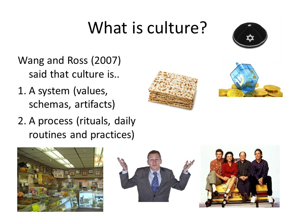 What is culture Wang and Ross (2007) said that culture is..