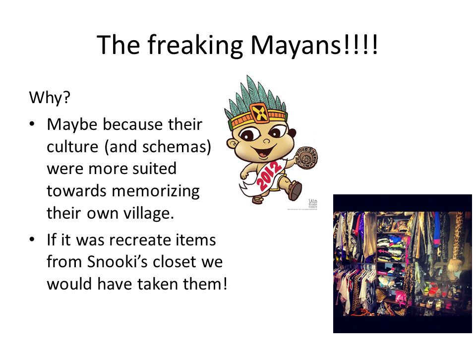 The freaking Mayans!!!! Why