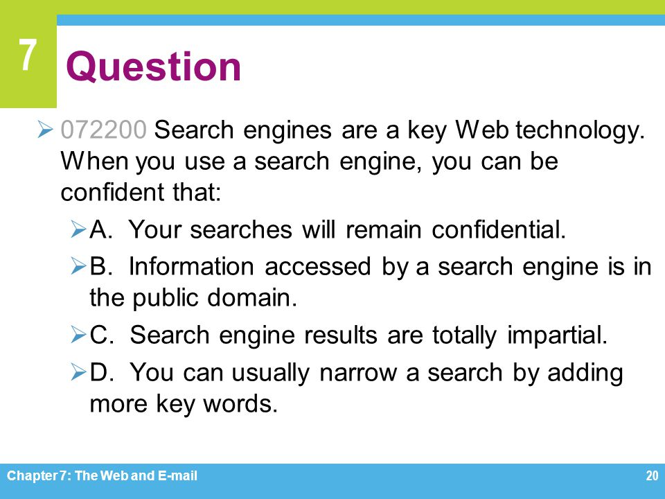 Question 072200 Search engines are a key Web technology. When you use a search engine, you can be confident that: