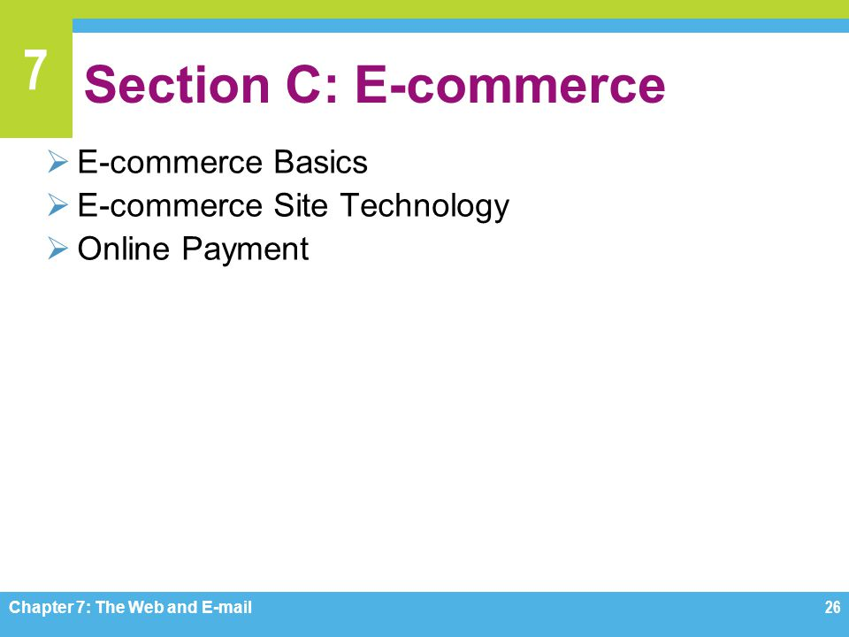 Section C: E-commerce E-commerce Basics E-commerce Site Technology