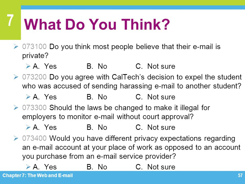 What Do You Think 073100 Do you think most people believe that their e-mail is private A. Yes B. No C. Not sure.