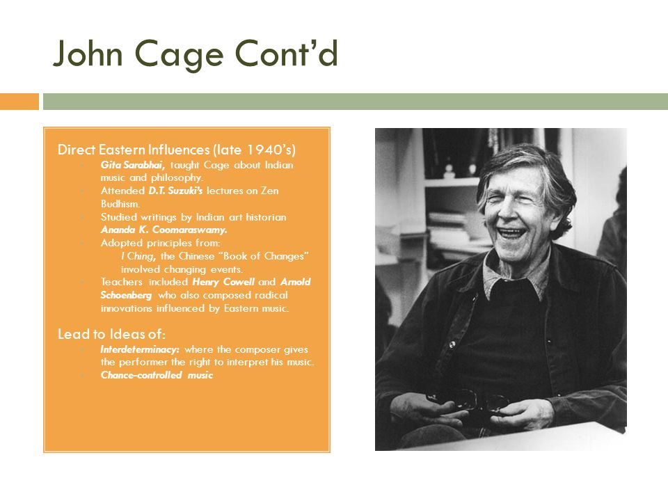 John Cage Cont'd Direct Eastern Influences (late 1940's)