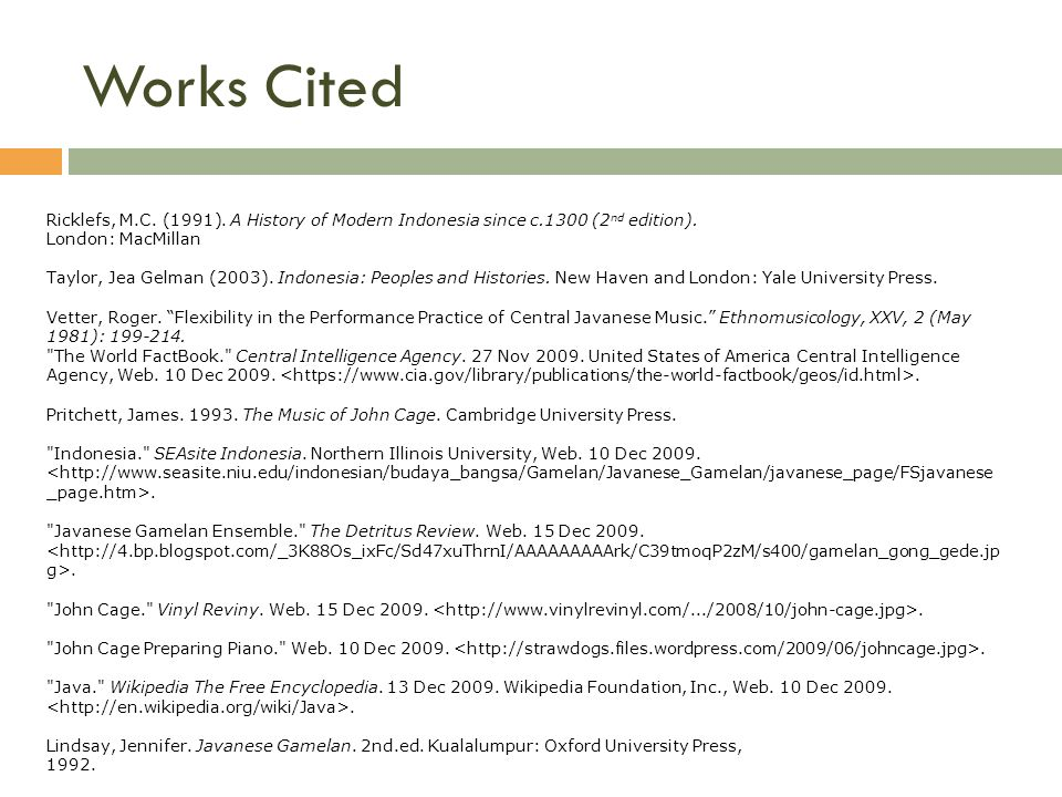 Works Cited Ricklefs, M.C. (1991). A History of Modern Indonesia since c.1300 (2nd edition). London: MacMillan.