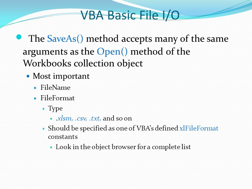 VBA Basic File I/O The SaveAs() method accepts many of the same arguments as the Open() method of the Workbooks collection object.