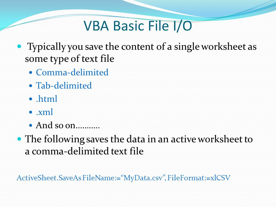 VBA Basic File I/O Typically you save the content of a single worksheet as some type of text file. Comma-delimited.