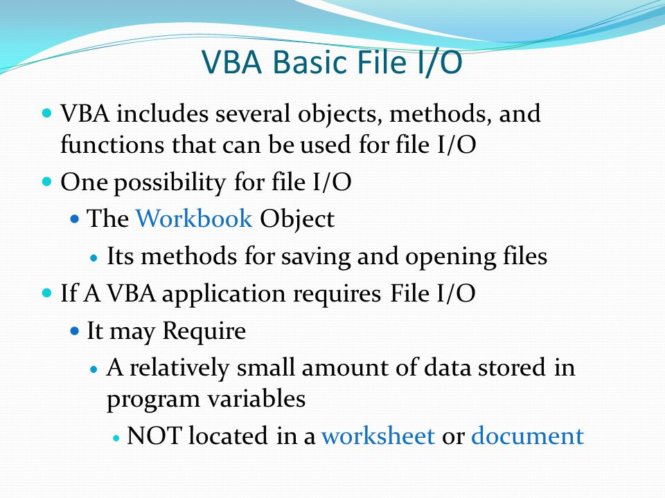 VBA Basic File I/O VBA includes several objects, methods, and functions that can be used for file I/O.