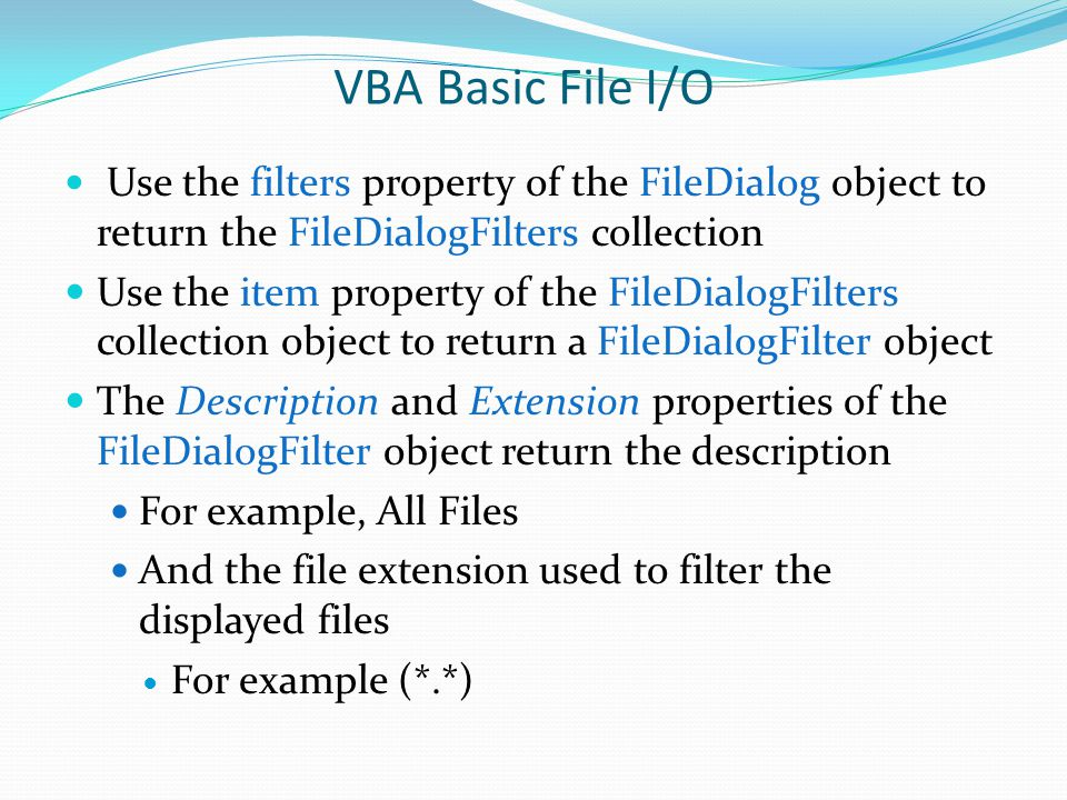 VBA Basic File I/O Use the filters property of the FileDialog object to return the FileDialogFilters collection.