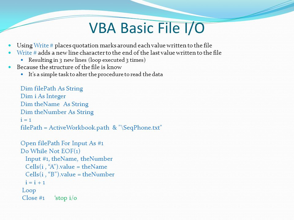 VBA Basic File I/O Dim filePath As String Dim i As Integer
