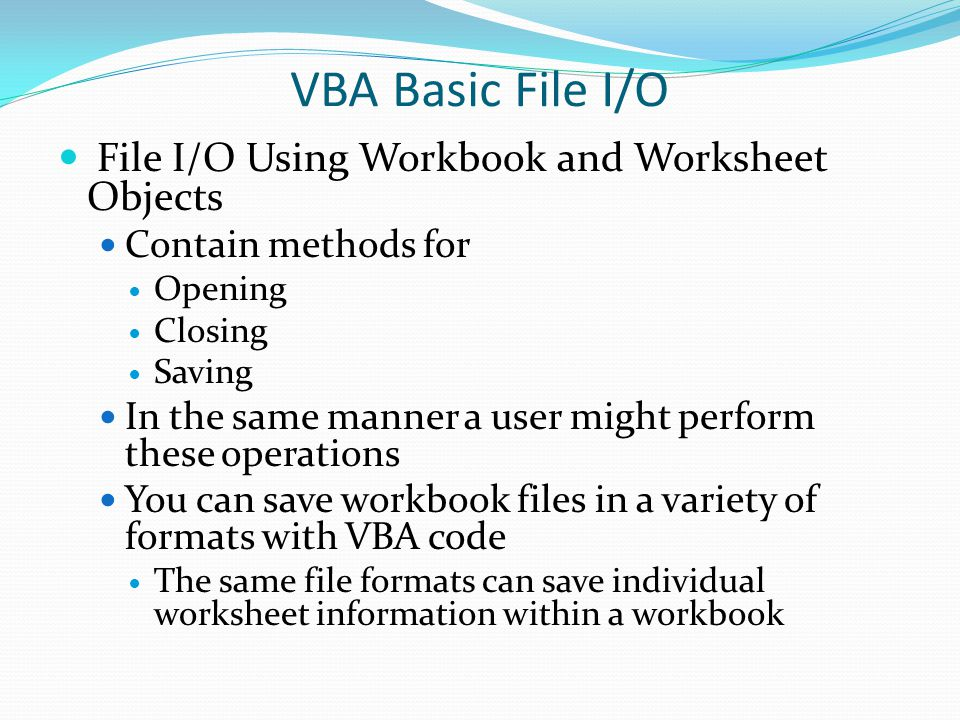 VBA Basic File I/O File I/O Using Workbook and Worksheet Objects