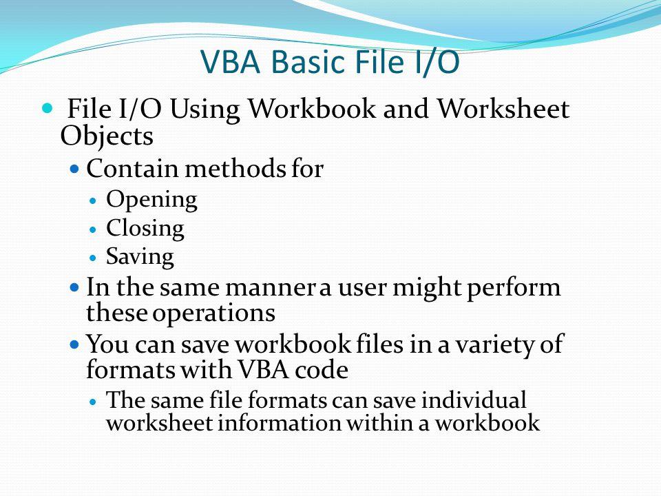 VBA Basic File I/O File I/O Using Workbook and Worksheet Objects