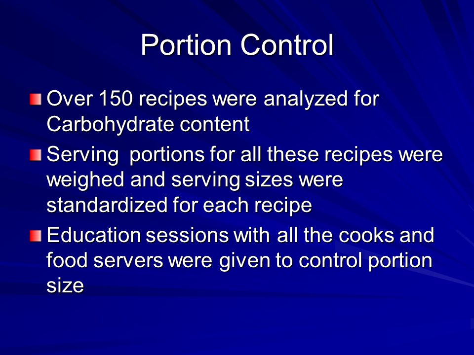 Portion Control Over 150 recipes were analyzed for Carbohydrate content.