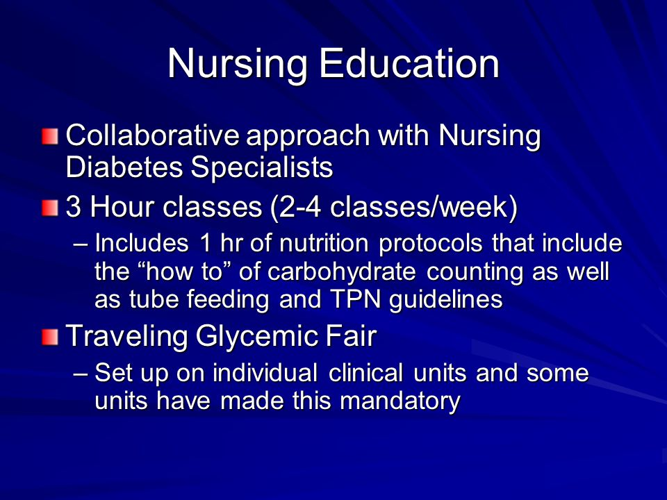 Nursing Education Collaborative approach with Nursing Diabetes Specialists. 3 Hour classes (2-4 classes/week)