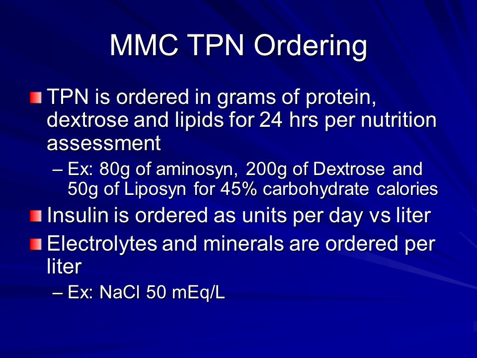 MMC TPN Ordering TPN is ordered in grams of protein, dextrose and lipids for 24 hrs per nutrition assessment.