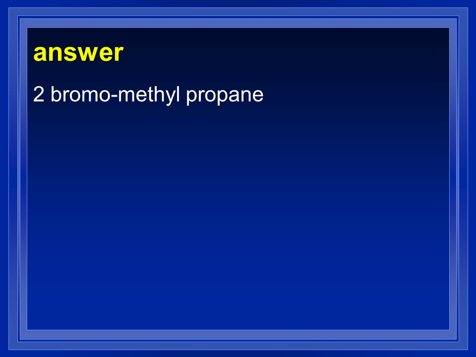 answer 2 bromo-methyl propane