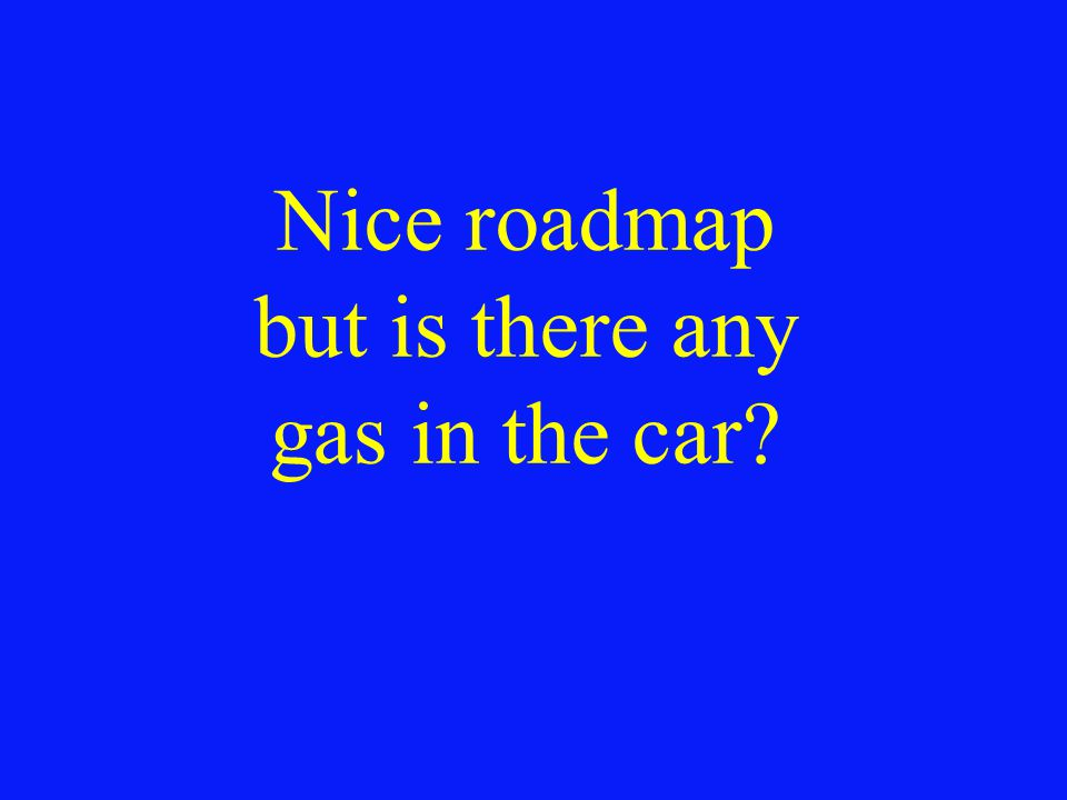 Nice roadmap but is there any gas in the car
