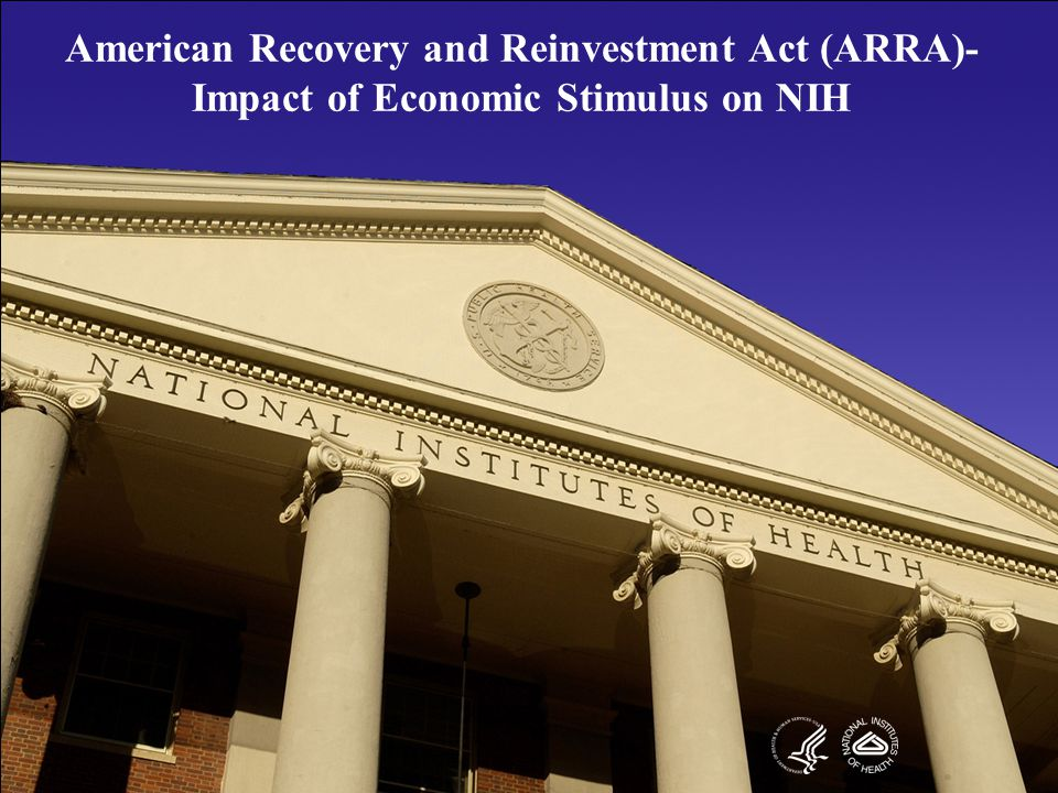 American Recovery and Reinvestment Act (ARRA)- Impact of Economic Stimulus on NIH