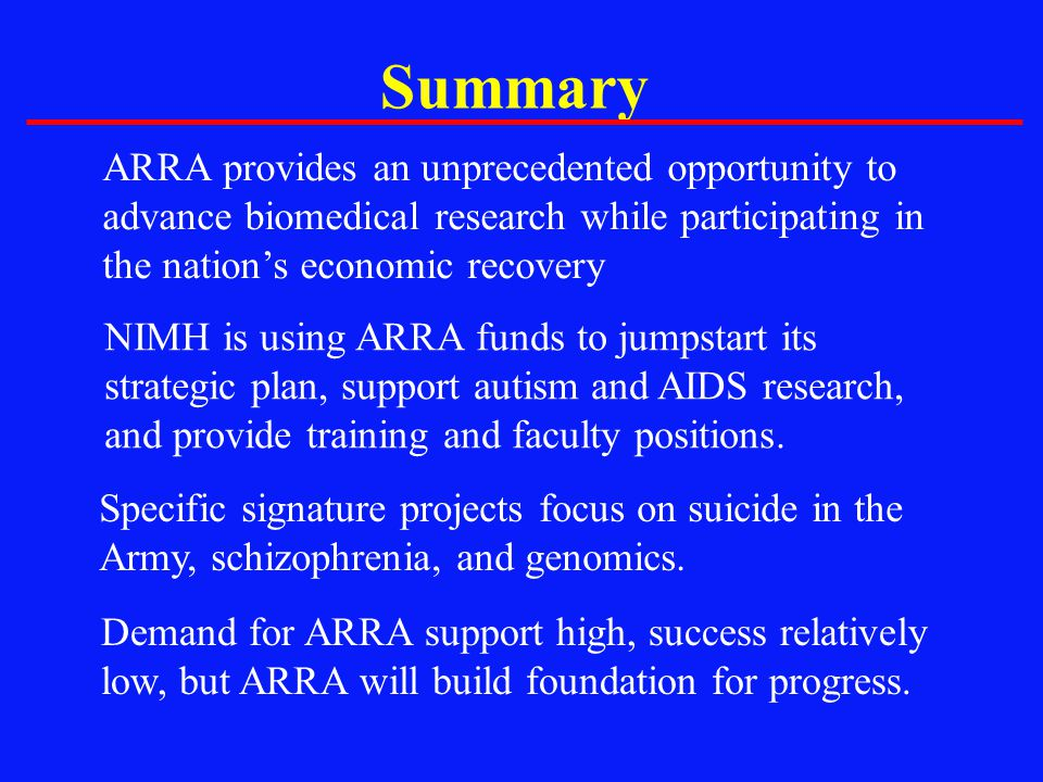 Summary ARRA provides an unprecedented opportunity to advance biomedical research while participating in the nation's economic recovery.