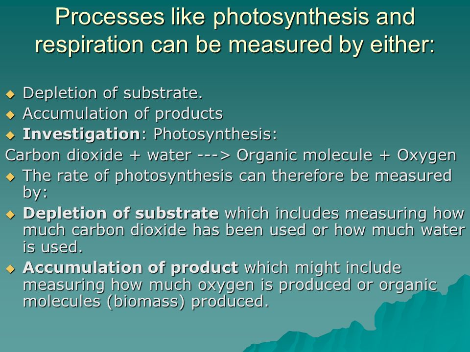 Processes like photosynthesis and respiration can be measured by either: