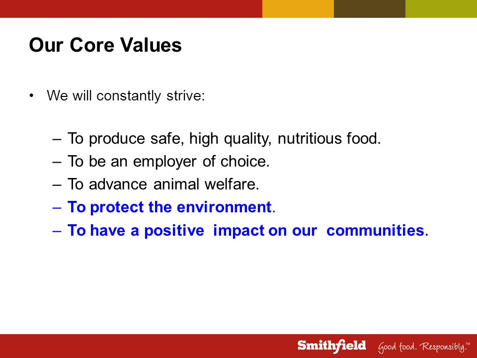 Our Core Values To produce safe, high quality, nutritious food.