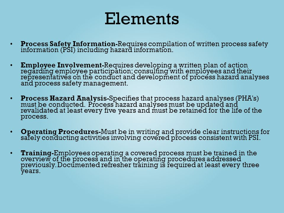 Elements Process Safety Information-Requires compilation of written process safety information (PSI) including hazard information.