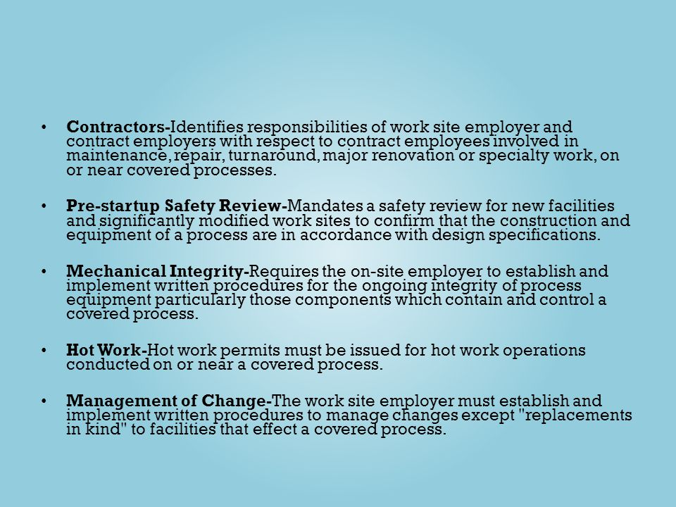 Contractors-Identifies responsibilities of work site employer and contract employers with respect to contract employees involved in maintenance, repair, turnaround, major renovation or specialty work, on or near covered processes.