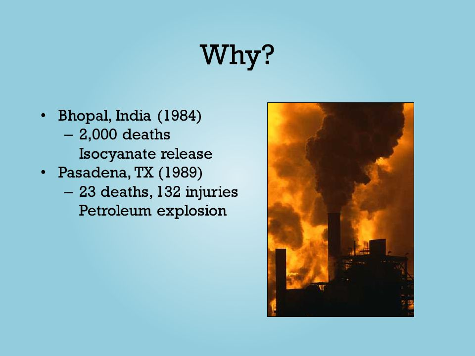 Why Bhopal, India (1984) 2,000 deaths Isocyanate release