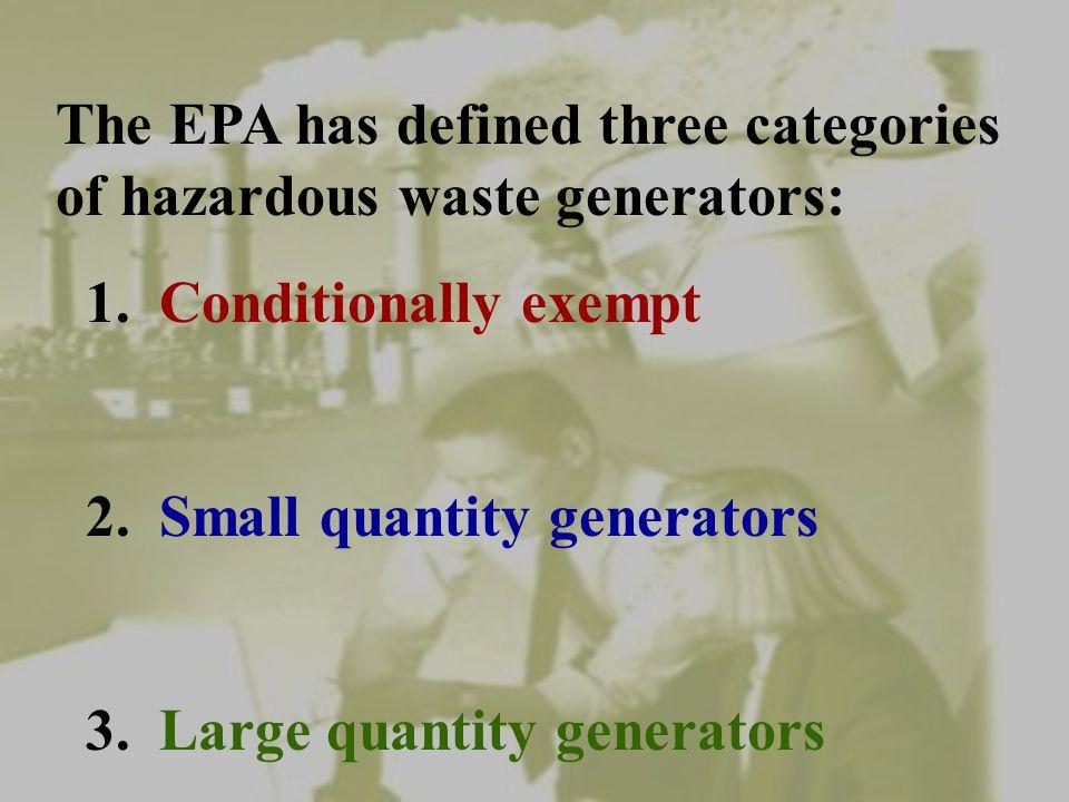 The EPA has defined three categories of hazardous waste generators: