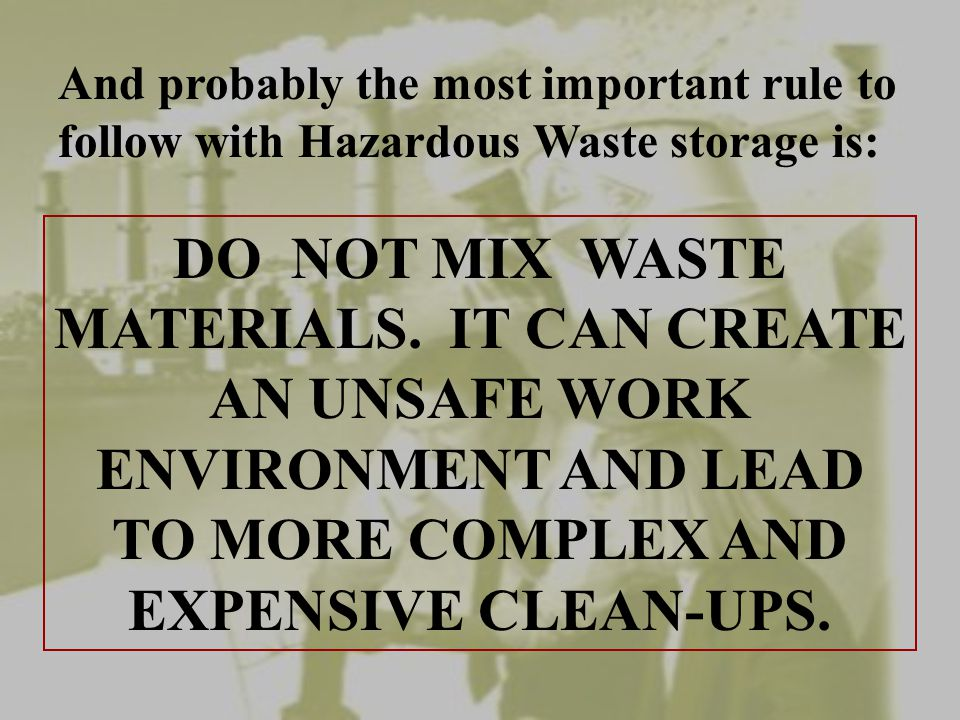 And probably the most important rule to follow with Hazardous Waste storage is:
