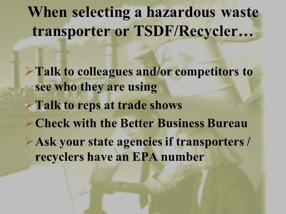 When selecting a hazardous waste transporter or TSDF/Recycler…