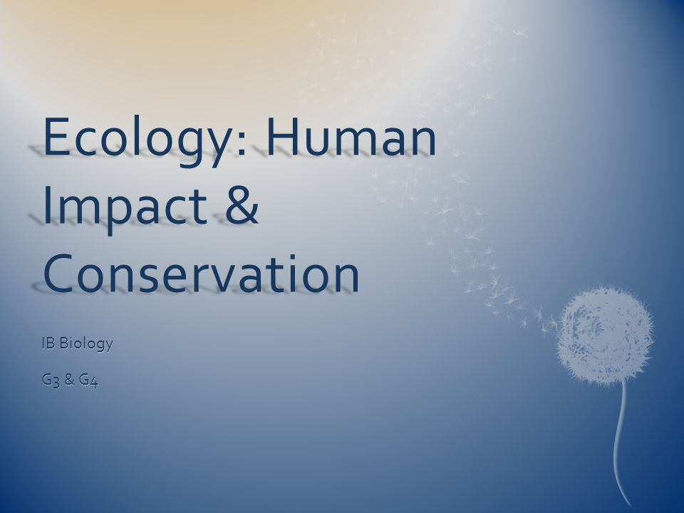 Ecology: Human Impact & Conservation