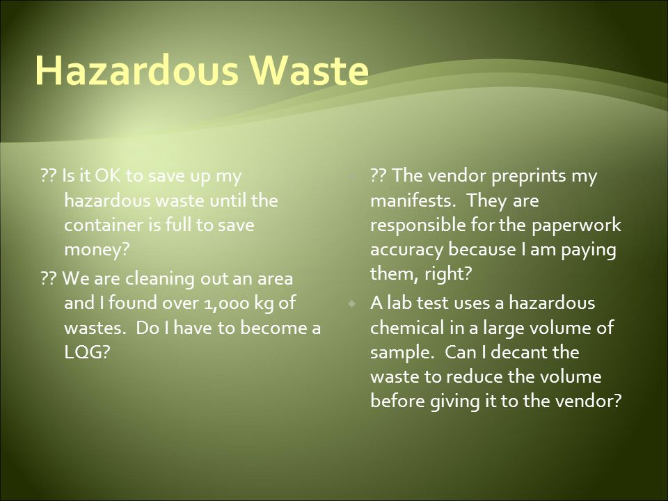 Hazardous Waste Is it OK to save up my hazardous waste until the container is full to save money