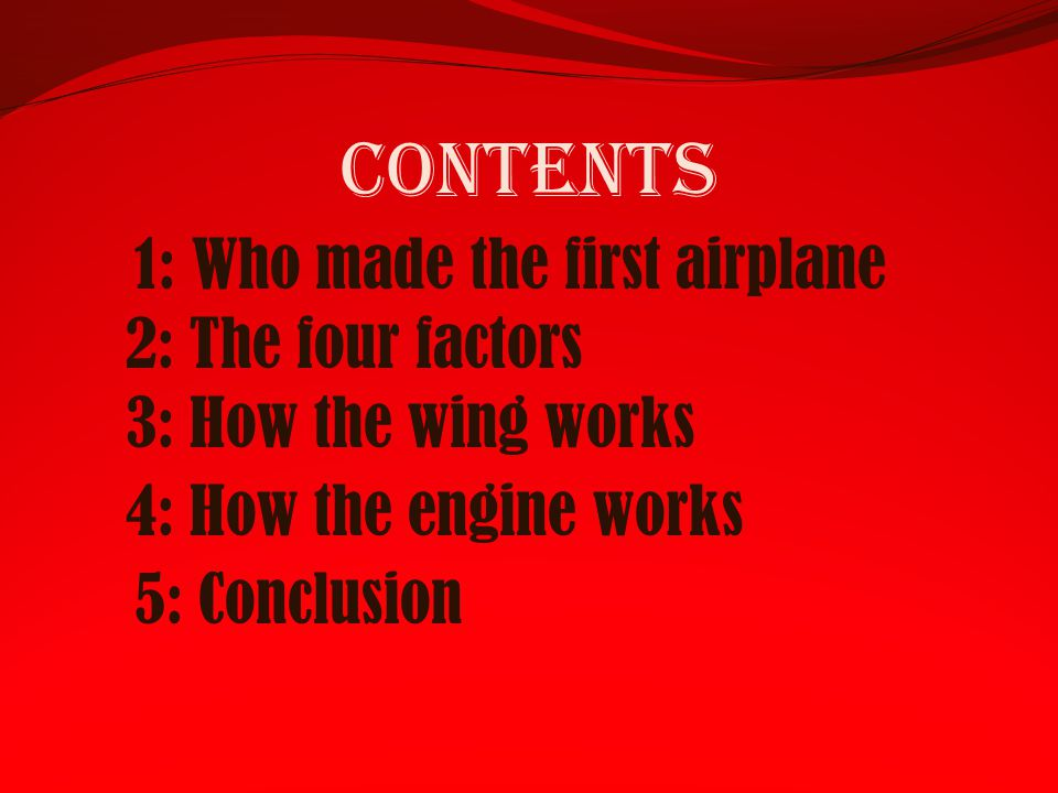 Contents 1: Who made the first airplane 2: The four factors
