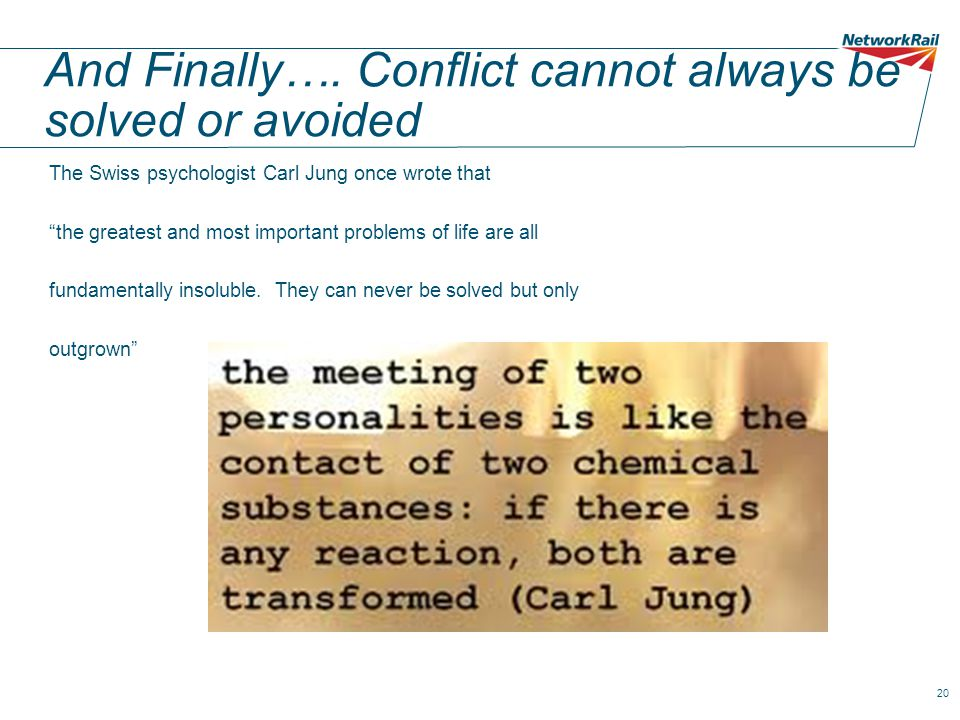 And Finally…. Conflict cannot always be solved or avoided