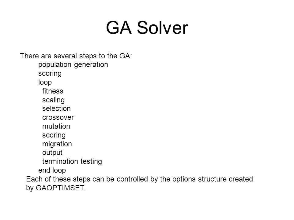 GA Solver There are several steps to the GA: population generation