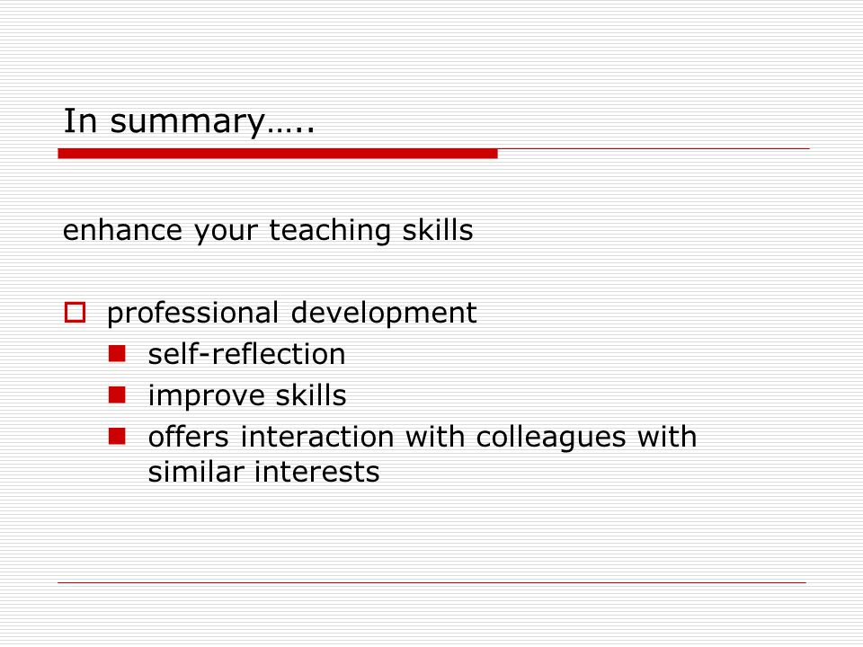 In summary….. enhance your teaching skills professional development