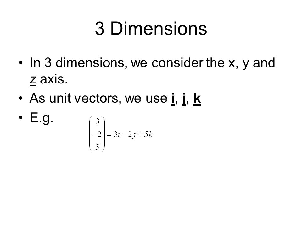 3 Dimensions In 3 dimensions, we consider the x, y and z axis.