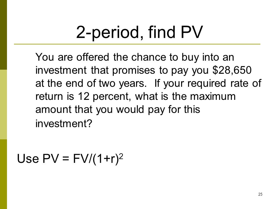 2-period, find PV Use PV = FV/(1+r)2