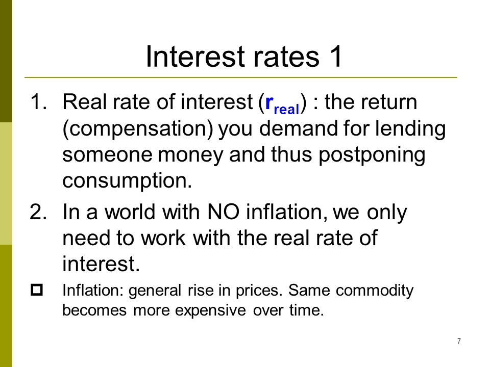 Interest rates 1 Real rate of interest (rreal) : the return (compensation) you demand for lending someone money and thus postponing consumption.