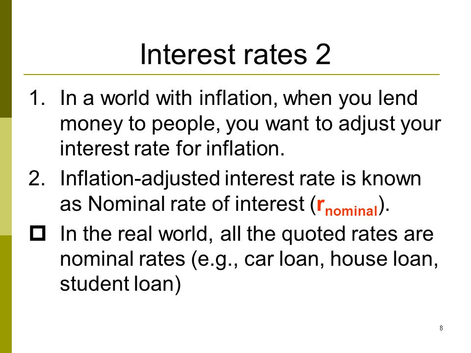 Interest rates 2 In a world with inflation, when you lend money to people, you want to adjust your interest rate for inflation.