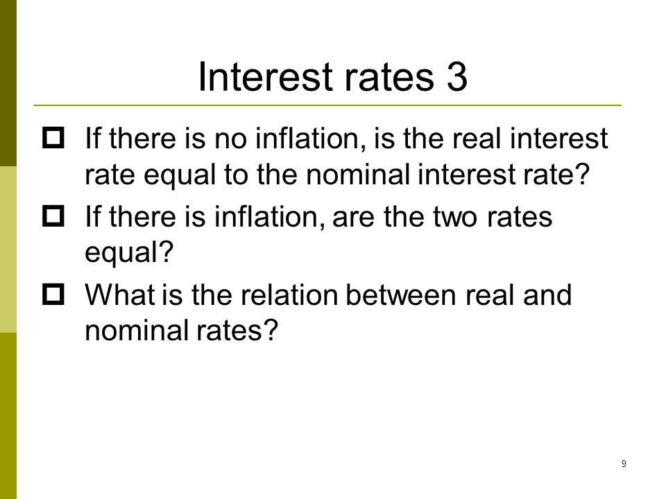 Interest rates 3 If there is no inflation, is the real interest rate equal to the nominal interest rate