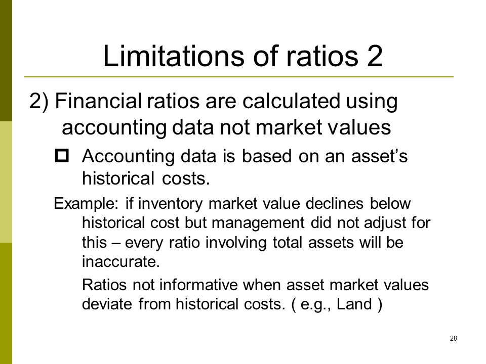 Limitations of ratios 2 2) Financial ratios are calculated using accounting data not market values.