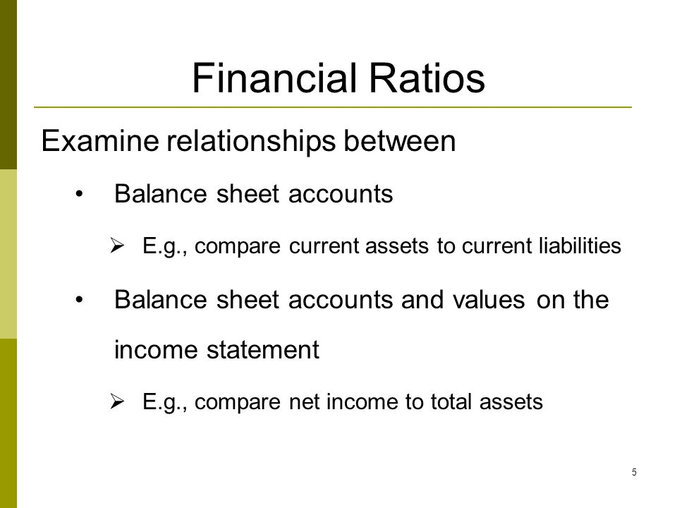 Financial Ratios Examine relationships between Balance sheet accounts