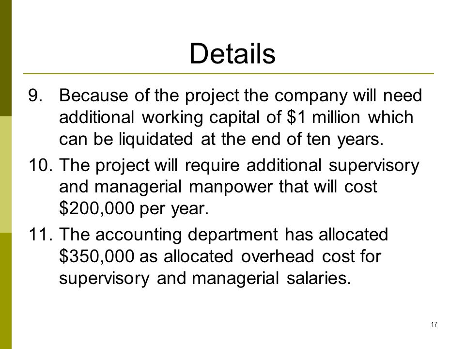 Details Because of the project the company will need additional working capital of $1 million which can be liquidated at the end of ten years.