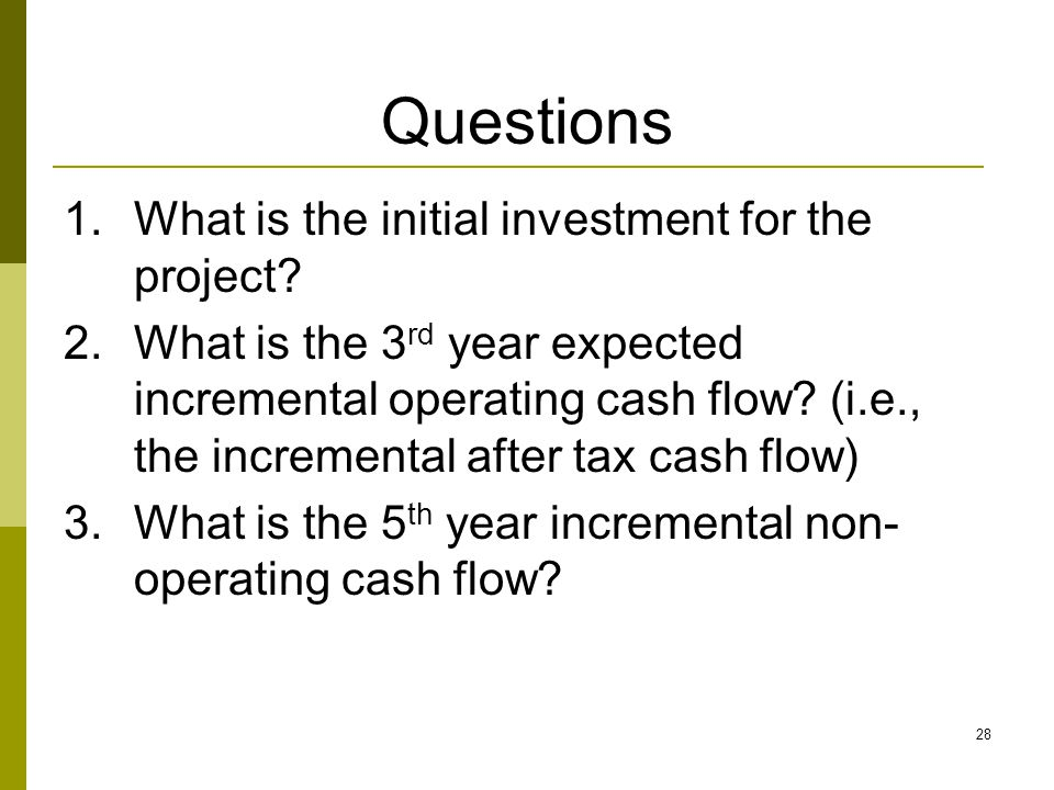 Questions What is the initial investment for the project