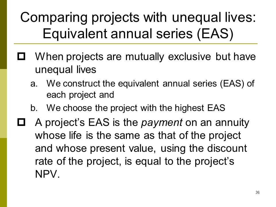 Comparing projects with unequal lives: Equivalent annual series (EAS)