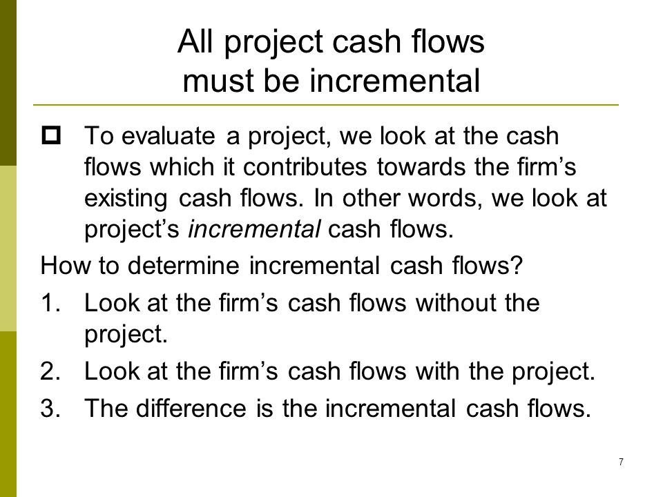 All project cash flows must be incremental