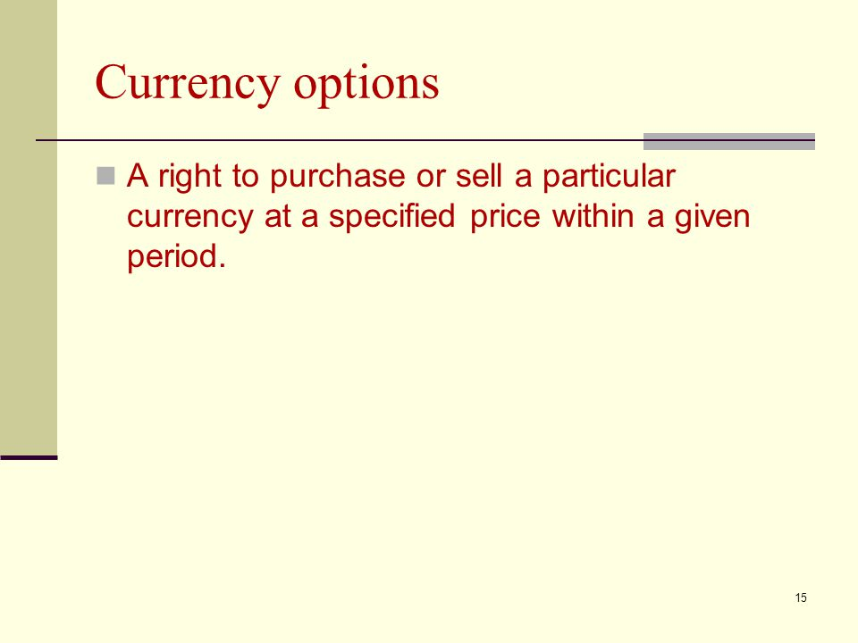 Currency options A right to purchase or sell a particular currency at a specified price within a given period.