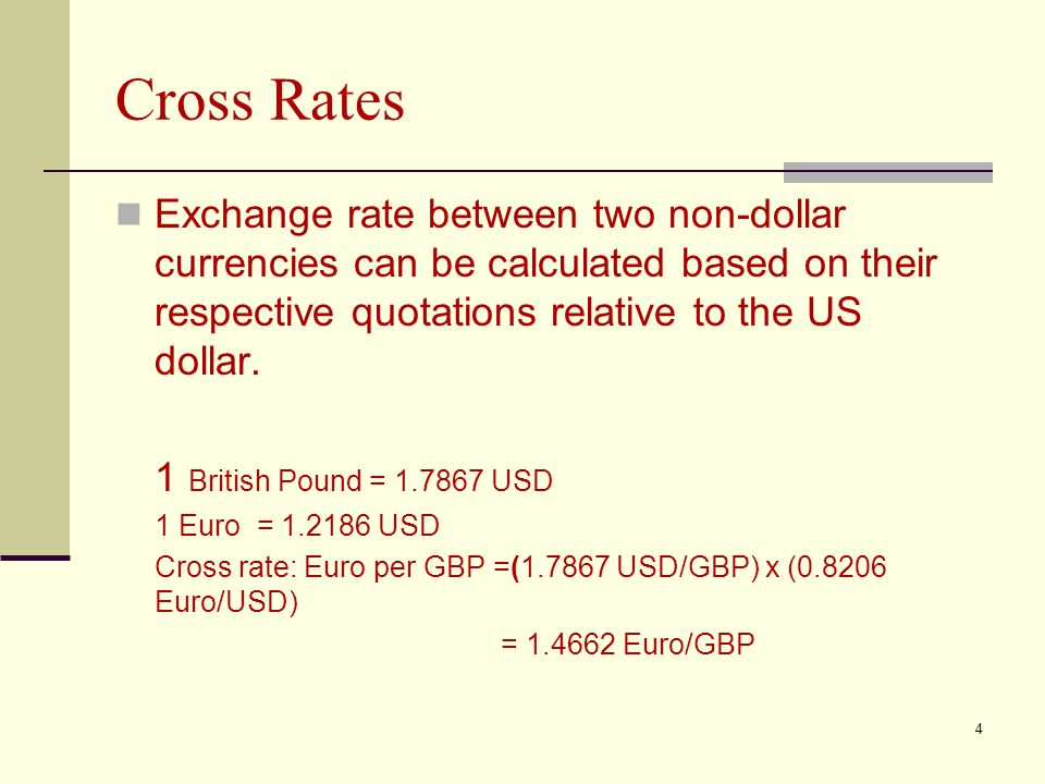 Cross Rates Exchange rate between two non-dollar currencies can be calculated based on their respective quotations relative to the US dollar.